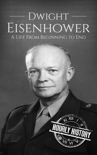 Hourly History - Dwight Eisenhower: A Life From Beginning to End
