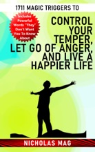 1711 Magic Triggers to Control Your Temper, Let Go of Anger, and Live a Happier Life