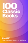 100 Greatest Classic Books of All Time IV
