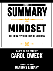 Extended Summary Of Mindset: The New Psychology Of Success - Based On The Book By Carol Dweck