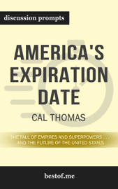 America's Expiration Date: The Fall of Empires and Superpowers . . . and the Future of the United States by Cal Thomas (Discussion Prompts)