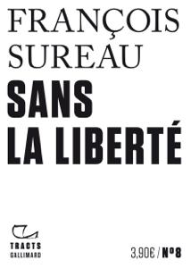 Tracts (N°8) - Sans la liberté Par François Sureau