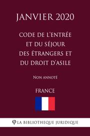 Code de l'entrée et du séjour des étrangers et du droit d'asile (France) (Janvier 2020) Non annoté