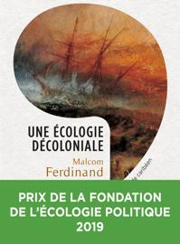 Une écologie décoloniale - Penser l'écologie depuis le monde caribéen