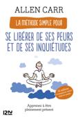 La Méthode simple pour se libérer de ses peurs et de ses inquiétudes - Apprenez à être pleinement présent Book Cover