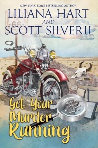 Liliana Hart & Scott Silverii - Get Your Murder Running (Book 4)