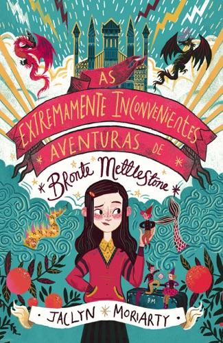Jaclyn Moriarty - As Extremamente Inconvenientes Aventuras de Bronte Mettlestone