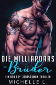 Die Milliardärs-Brüder: Ein Bad Boy Liebesroman-Thriller