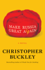 Christopher Buckley - Make Russia Great Again  artwork