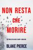 Blake Pierce - Non resta che morire (Un thriller di Adele Sharp—Libro Uno) artwork