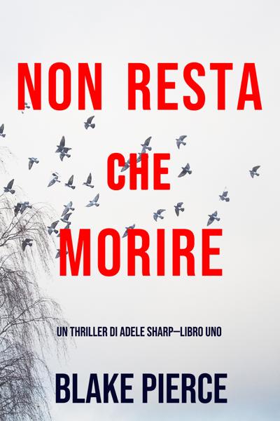 Non resta che morire (Un thriller di Adele Sharp—Libro Uno) by Blake Pierce