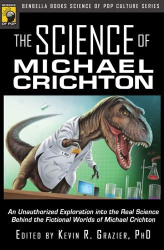 Michael Crichton & Kevin R. Grazier PhD - The Science of Michael Crichton