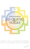 Les Quatre yogas - Manuel de vie intérieure inspiré par le shivaïsme du Cachemire
