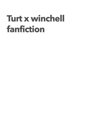 Turt X Winchell Fanfiction