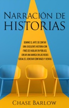 Narración De Historias: Domine El Arte De Contar Una Excelente Historia Con Fines De Hablar En Público, Crear Una Marca En Las Redes Sociales, Generar Confianza Y Ventas