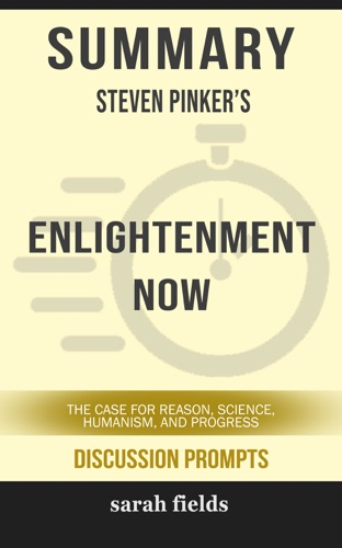 Sarah Fields - Summary: Steven Pinker's Enlightenment Now