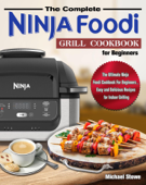 The Complete Ninja Foodi Grill Cookbook for Beginners:The Ultimate Ninja Foodi Cookbook For Beginners , Easy and Delicious Recipes for Indoor Grilling Book Cover