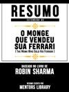 Resumo Estendido De O Monge Que Vendeu Sua Ferrari The Monk Who Sold His Ferrari - Baseado No Livro De Robin Sharma
