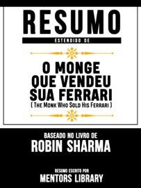 RESUMO ESTENDIDO DE O MONGE QUE VENDEU SUA FERRARI (THE MONK WHO SOLD HIS FERRARI) - BASEADO NO LIVRO DE ROBIN SHARMA