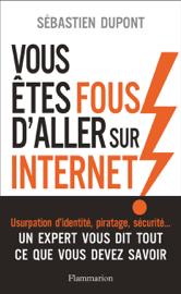 Vous êtes fous d'aller sur Internet !