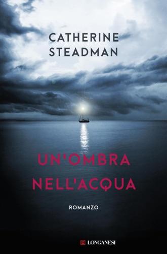 Catherine Steadman - Un'ombra nell'acqua