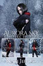Aurora Sky: Vampire Hunter Box Set 2: Books 4-6