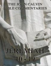John Calvin's Commentaries On Jeremiah 10 - 19
