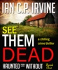 See Them Dead (Haunted From Without - Book One) A Chilling Crime Thriller