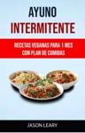 Ayuno Intermitente Recetas Veganas Para 1 Mes Con Plan De Comidas