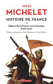 Histoire de France (Tome 2) - Tableau de la France, les croisades, Saint Louis