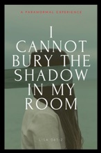 I Cannot Bury The Shadow In My Room