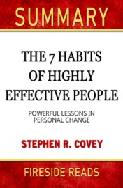 Summary Of The 7 Habits Of Highly Effective People Powerful Lessons In Personal Change By Stephen R Covey Fireside Reads