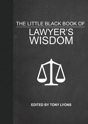 The Little Black Book of Lawyer's Wisdom - Tony Lyons book