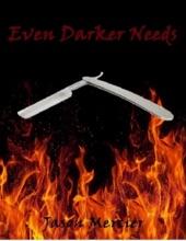Even Darker Needs