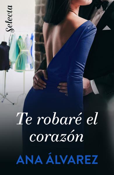 Te robaré el corazón (Ladrón de guante blanco 1) by Ana Álvarez