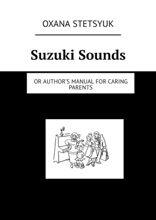 Suzuki Sounds. Or Author's Manual For Caring Parents