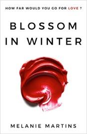 Blossom in Winter - Melanie Martins by  Melanie Martins PDF Download