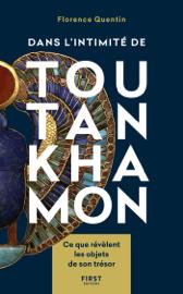 Dans l'intimité de Toutankhamon - Ce que révèlent les objets de son trésor
