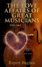 The Love Affairs Of Great Musicians (Vol. 1&2)