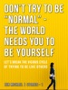 """Don't Try To Be """"Normal"""" - The World Needs You To Be Yourself"""