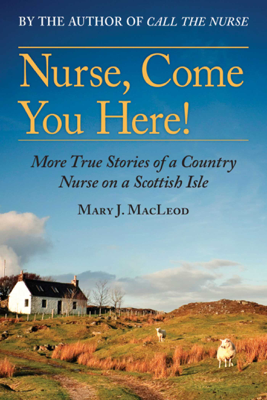Mary J. MacLeod - Nurse, Come You Here! book