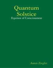 Download and Read Online Quantum Solstice: Equinox of Consciousness