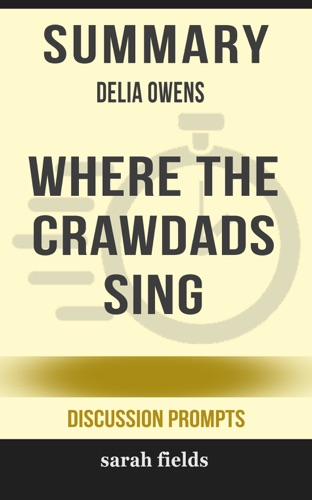 Sarah Fields - Summary of Where the Crawdads Sing Delia Owens (Discussion Prompts)