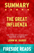 The Great Influenza: The Story of the Deadliest Pandemic in History by John M. Barry: Summary by Fireside Reads