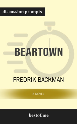 Fredrik Backman - Beartown: A Novel by Fredrik Backman (Discussion Prompts)