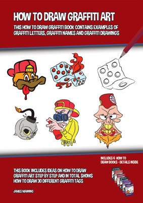 How to Draw Graffiti Art (This How to Draw Graffiti Book Contains Examples of Graffiti Letters, Graffiti Names and Graffiti Drawings)
