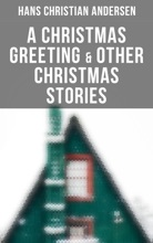 A Christmas Greeting & Other Christmas Stories