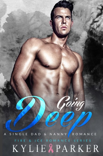 Going Deep: A Single Dad & Nanny Romance - Kylie Parker - Kylie Parker