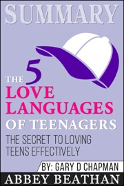 Summary Of The 5 Love Languages Of Teenagers The Secret To Loving Teens Effectively By Gary Chapman