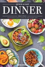 Quick & Easy Dinner Recipes: Delicious Meals To Enjoy At Dinner Time - Ready In Under 1 Hour!